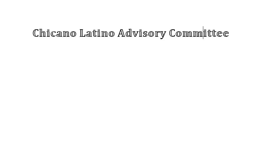 Chicano Latino Advisory Committee Meeting To Meet Wednesday, November 7, 2018